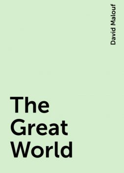 The Great World, David Malouf
