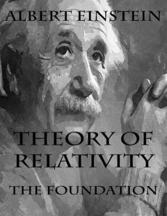Theory of Relativity: The Foundation, Albert Einstein
