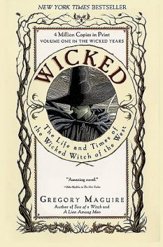 Wicked – The Life and Times of the Wicked Witch of the West, Gregory Maguire