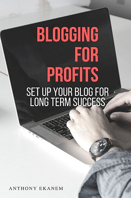 Blogging for Profits, Anthony Ekanem