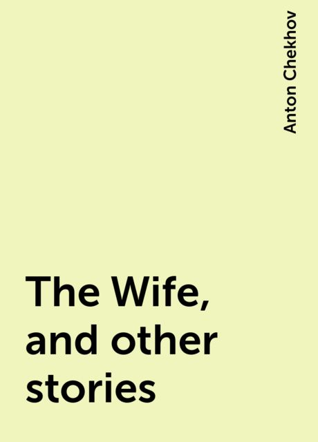 The Wife, and other stories, Anton Chekhov