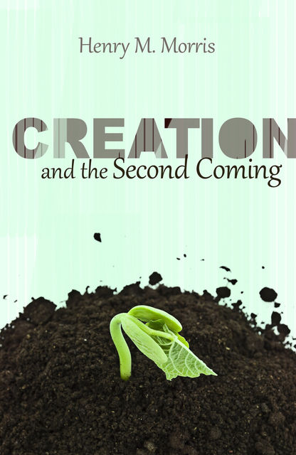 Creation and the Second Coming, Henry Morris