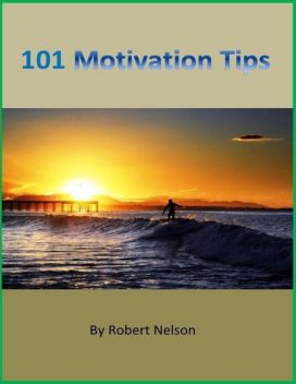 101 Motivation Tips, Robert H. Nelson