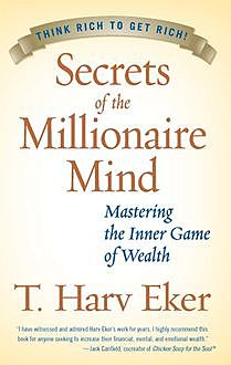 Secrets of the Millionaire Mind, T.Harv Eker