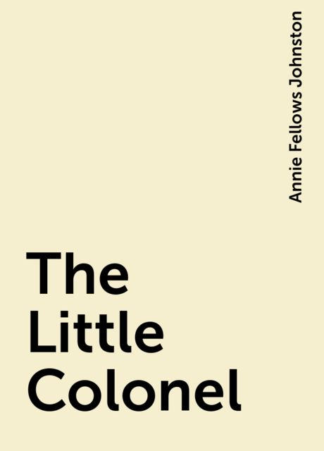 The Little Colonel, Annie Fellows Johnston