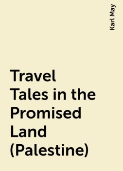 Travel Tales in the Promised Land (Palestine), Karl May