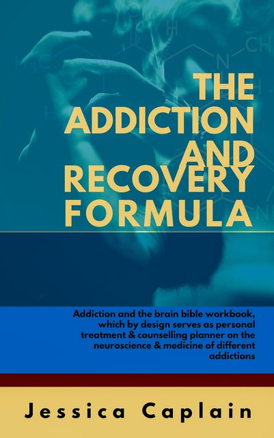 The Addiction and Recovery Formula, Jessica Caplain