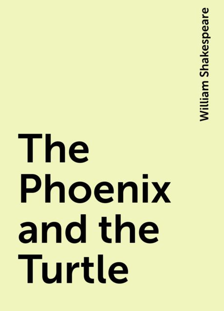 The Phoenix and the Turtle, William Shakespeare