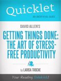 Quicklet On David Allen's Getting Things Done (CliffNotes-like Book Summary and Analysis), Larisa Troche