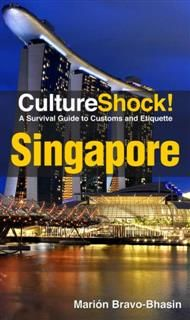 CultureShock! Singapore. A Survival Guide to Customs and Etiquette, Marion Bravo-Bhasin