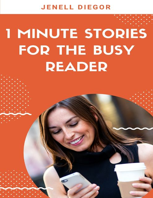 1 Minute Stories for the Busy Reader, Jenell Diegor