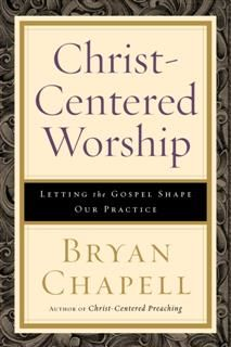 Christ-Centered Worship, Bryan Chapell