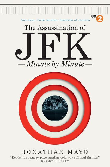 The Assassination of JFK: Minute by Minute, Jonathan Mayo