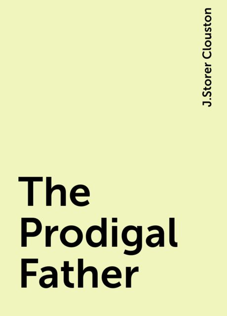 The Prodigal Father, J.Storer Clouston