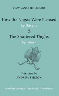 "How the Nagas Were Pleased"" by Harsha & ""The Shattered Thighs"" by Bhasa, Translated by Andrew Skilton, Harṣa Bhāa"