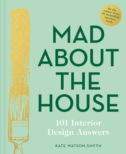 Mad About the House: 101 Interior Design Answers, Kate Watson-Smyth