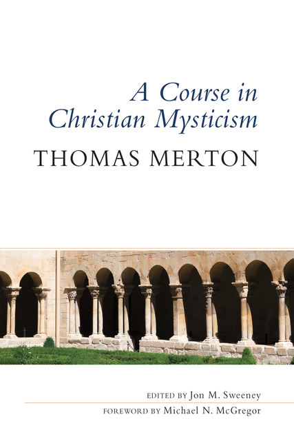 A Course in Christian Mysticism, Thomas Merton