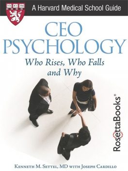 CEO PSYCHOLOGY: WHO RISES, WHO FALLS AND WHY, Joseph Cardillo, Kenneth M.Settel