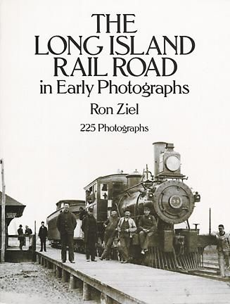 The Long Island Rail Road in Early Photographs, Ron Ziel