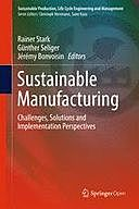 Sustainable Manufacturing: Challenges, Solutions and Implementation Perspectives, Günther Seliger, Jérémy Bonvoisin, Rainer Stark
