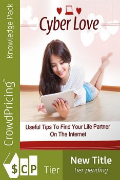 Cyber Love – Useful Tips to Find Your Life Partner On the Internet, Jack Moore