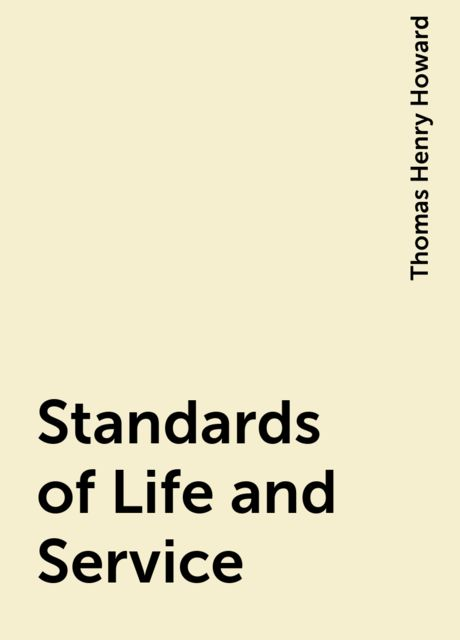 Standards of Life and Service, Thomas Henry Howard