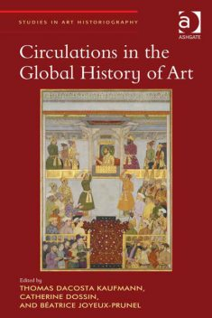 Circulations in the Global History of Art, Thomas DaCosta Kaufmann
