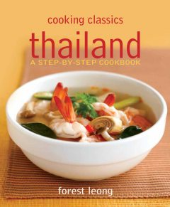 Cooking Classics Thailand. A step-by-step cookbook, Forest Leong
