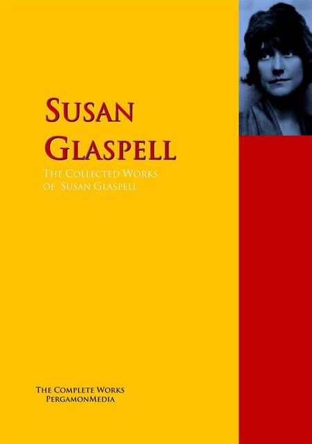 The Collected Works of Susan Glaspell, Susan Glaspell