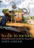 To Die in Mexico, John Gibler