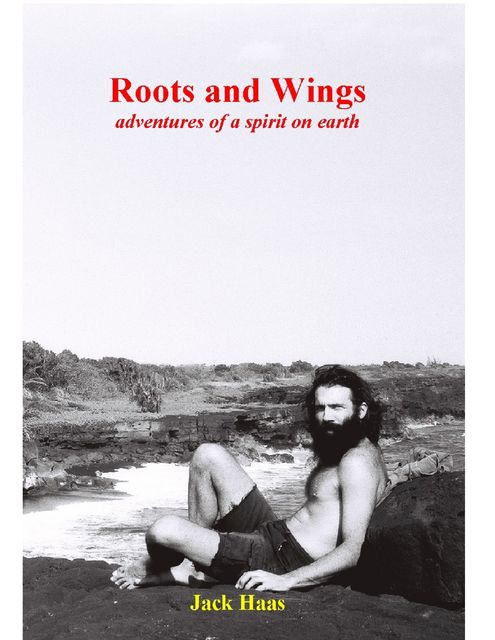 Roots and Wings: Adventures of a Spirit on Earth, Jack Haas