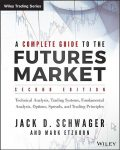 A Complete Guide to the Futures Market, Jack, Mark Etzkorn, Schwager