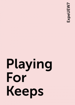 Playing For Keeps, ExpeUEW7