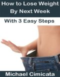 How to Lose Weight By Next Week With 3 Easy Steps, Michael Cimicata