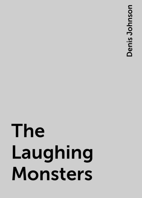The Laughing Monsters, Denis Johnson