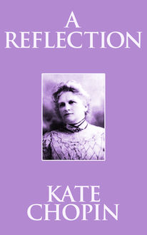 A Reflection, Kate Chopin