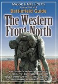 Major & Mrs. Holts Concise Illustrated Battlefield Guide – The Western Front – North, Tonie Holt