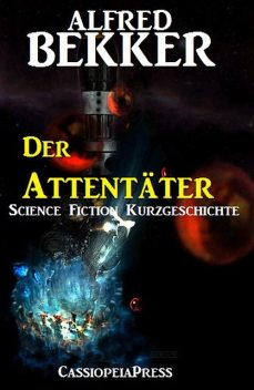 Der Attentäter: Science Fiction Kurzgeschichte, Alfred Bekker