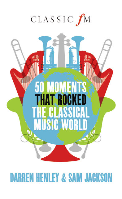 50 Moments that Rocked the Classical Music World, Darren Henley, Sam Jackson
