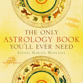 The Only Astrology Book You'll Ever Need, Joanna Martine Woolfold