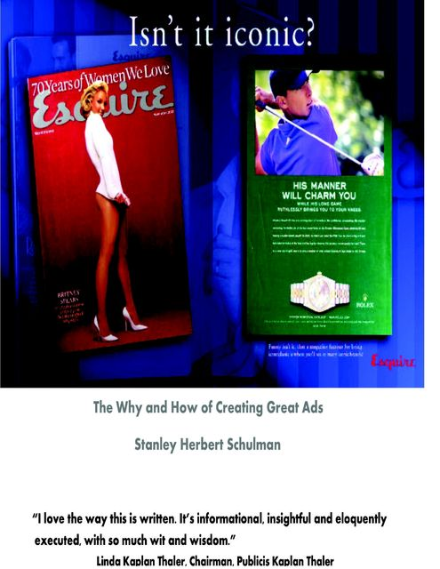 Isn't It Iconic the Why and How of Creating Great Ads, Stanley Herbert Schulman