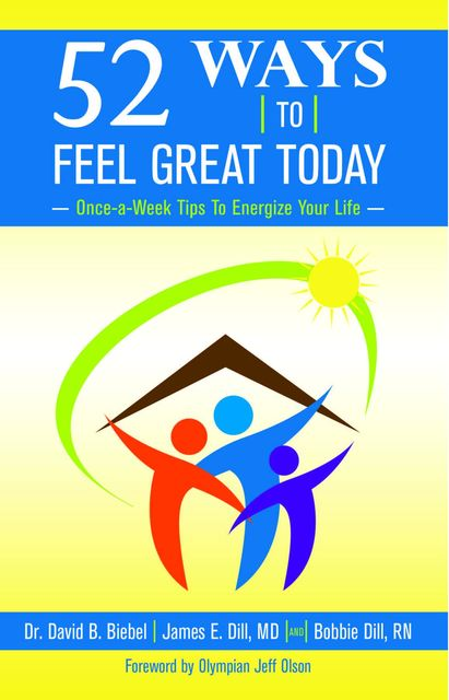 52 Ways To Feel Great Today: Once-a-Week Tips to Energize Your life, David B Biebel, Bobbie Dill, James E Dill