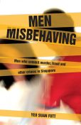 Men Misbehaving: Men who commit murder, fraud and other crimes in Singapore, Yeo Suan Futt