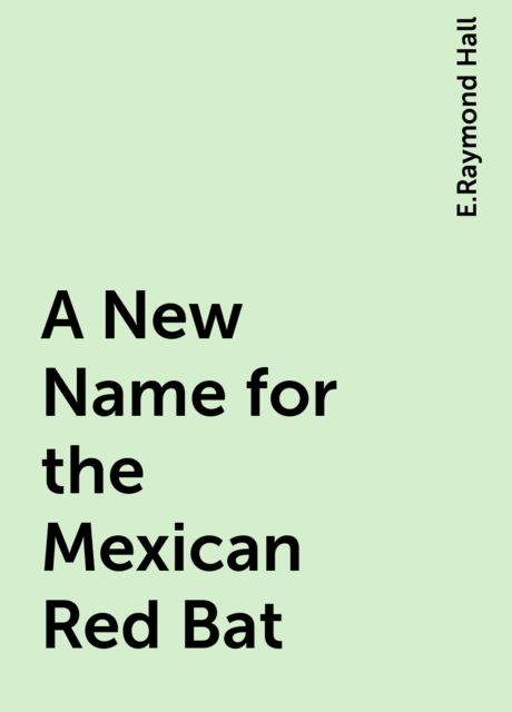 A New Name for the Mexican Red Bat, E.Raymond Hall