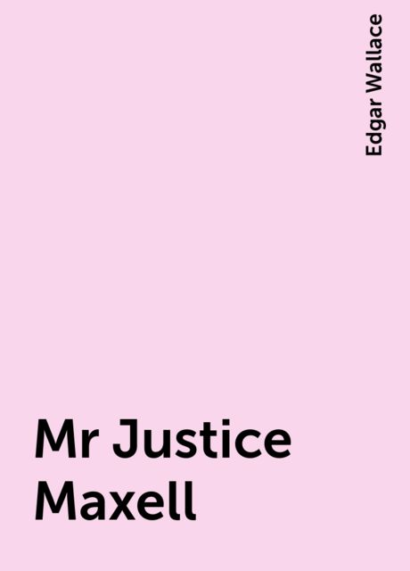 Mr Justice Maxell, Edgar Wallace
