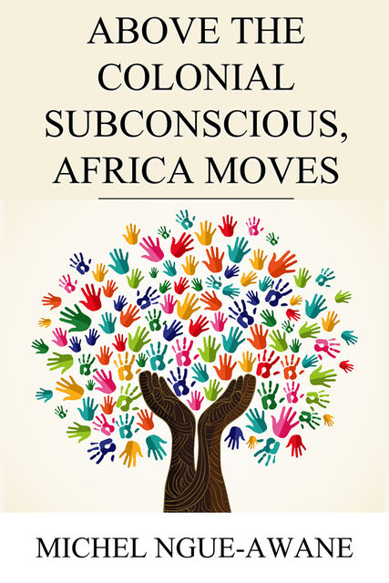 Above the Colonial Subconscious, Africa Moves, Michel Ngue-Awane