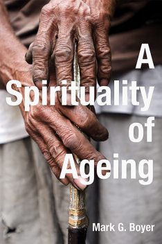 A Spirituality of Ageing, Mark Boyer
