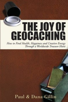 The Joy of Geocaching, Paul Gillin, Dana Gillin