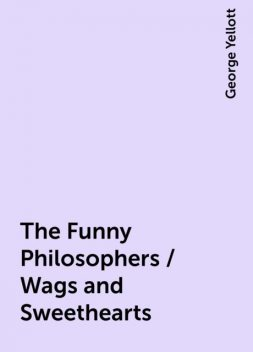 The Funny Philosophers / Wags and Sweethearts, George Yellott