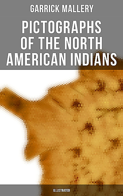 Pictographs of the North American Indians (Illustrated), Garrick Mallery
